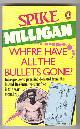 MILLIGAN, SPIKE,, WHERE HAVE ALL THE BULLETS GONE?.