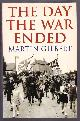 GILBERT, MARTIN,, THE DAY THE WAR ENDED - VE-Day 1945 in Europe and Around the World.