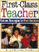 CANTER AND ASSOCIATES, First-Class Teacher: Success Strategies for New Teachers