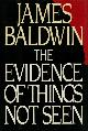 BALDWIN, JAMES, The Evidence of Things Not Seen