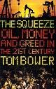 9780007276547 BOWER, TOM, The Squeeze: Oil, Money and Greed in the 21st Century