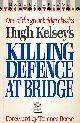 KELSEY, HUGH, Killing Defence at Bridge