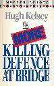 KELSEY, HUGH, More Killing Defence at Bridge