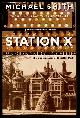 SMITH, MICHAEL,, STATION X - The Codebreakers of Bletchley Park.