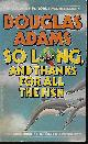 0671525808 ADAMS, DOUGLAS, So Long, and Thanks for All the Fish