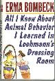 0060177888 BOMBECK, ERMA, All I Know About Animal Behavior I Learned in Loehmann's Dressing Room