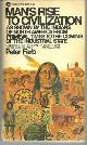 FARB, PETER, Man's Rise to Civilization As Shown By the Indians of North America from Primeval Times to the Coming of the Industrial State