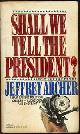 0449236862 ARCHER, JEFFREY, Shall We Tell the President