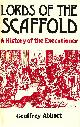 ABBOTT, GEOFFREY, Lords of the Scaffold : A History of the Executioner