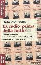 BALBI, GABRIELE, La radio prima della radio. L'araldo telefonico e l'invenzione del broadcasting in Italia