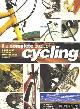 JOYCE, DAN & REID, CARLTON & VINCENT, PAUL, The complete book of cycling: equipment, touring, maintenance, racing