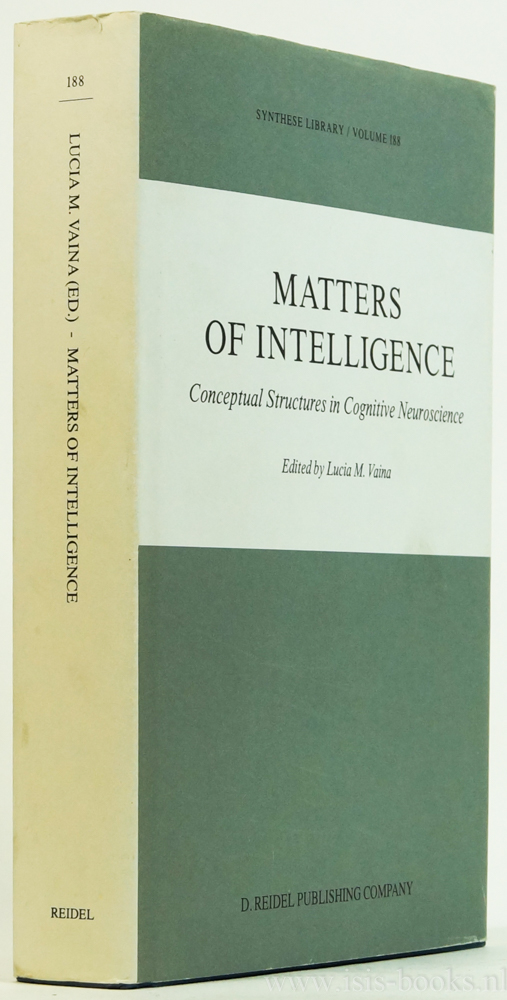 VAINA, L.M., (ED.) - Matters of intelligence. Conceptual structures in cognitive neuroscience.