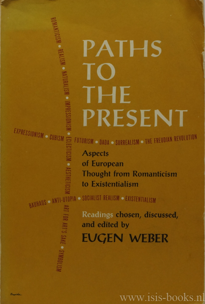 WEBER, E. - Paths to the present: aspects of European thought from romanticism to exisentialism. Readings chosen, discussed en edited.