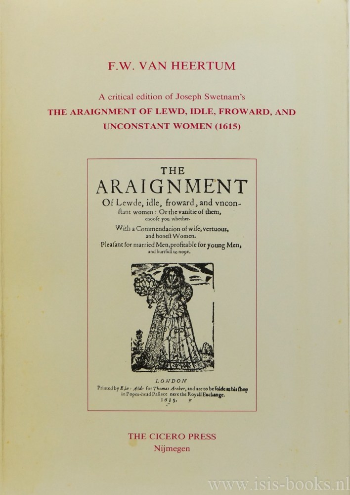 SWETNAM, J., HEERTUM, F.W. VAN - A critical edition of Joseph Swetnam's The araigment of lewd, idle, froward, and unconstant women (1615) .