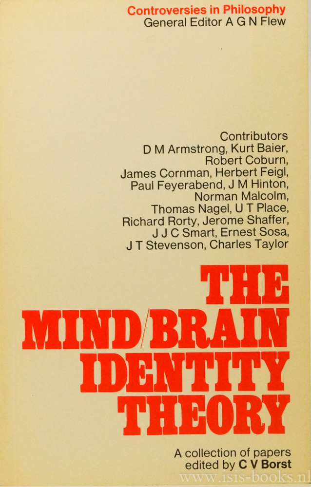 BORST, C.V., (ED.) - The mind-brain identity theory. A collection of papers compiled, edited and furnished with an introduction. Contributors: D.M Armstrong, K. Baier, R. Coburn, J. Cornman, H. Feigl, P. Feyerabend a.o.