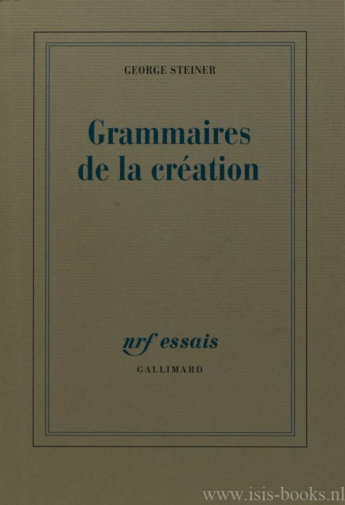 STEINER, G. - Grammaires de la création. Traduit de l'anglais par P.E. Dauzat.