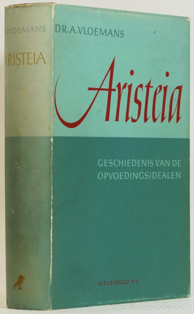 VLOEMANS, A. - Aristeia. Geschiedenis van de opvoedingsidealen.