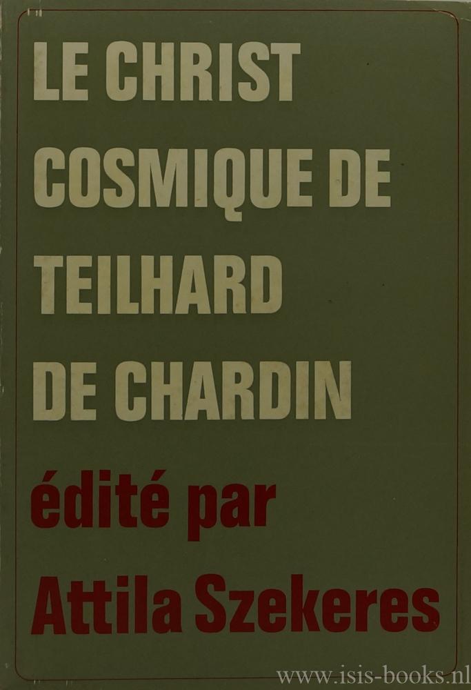 TEILHARD DE CHARDIN, P., SZEKERES, A., (ED.) - Le christ cosmique de Teilhard de Chardin.