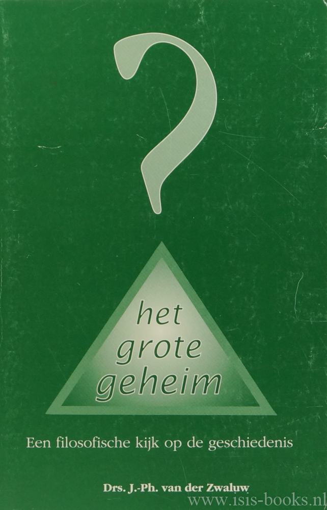 ZWALUW, J.P. VAN DER - Het grote geheim. Een filosofische kijk op de geschiedenis.