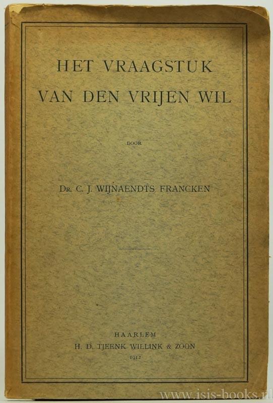 WIJNAENDTS FRANCKEN, C.J. - Het vraagstuk van den vrijen wil.