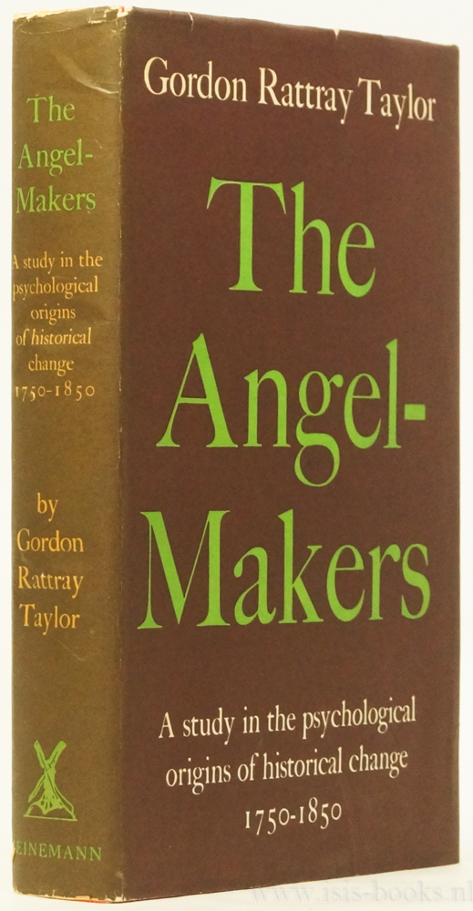 TAYLOR, G.R. - The angel-makers. A study in the psychological origins of historical change 1750-1850.