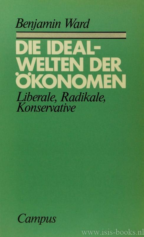 WARD, B. - Die Idealwelten der Ökonomen. Liberale, Radikale, Konservative. Übersetzt aus dem Amerikanischen von K. de Sousa Ferreira unter Mitarbeit von H.G. Nutzinger.
