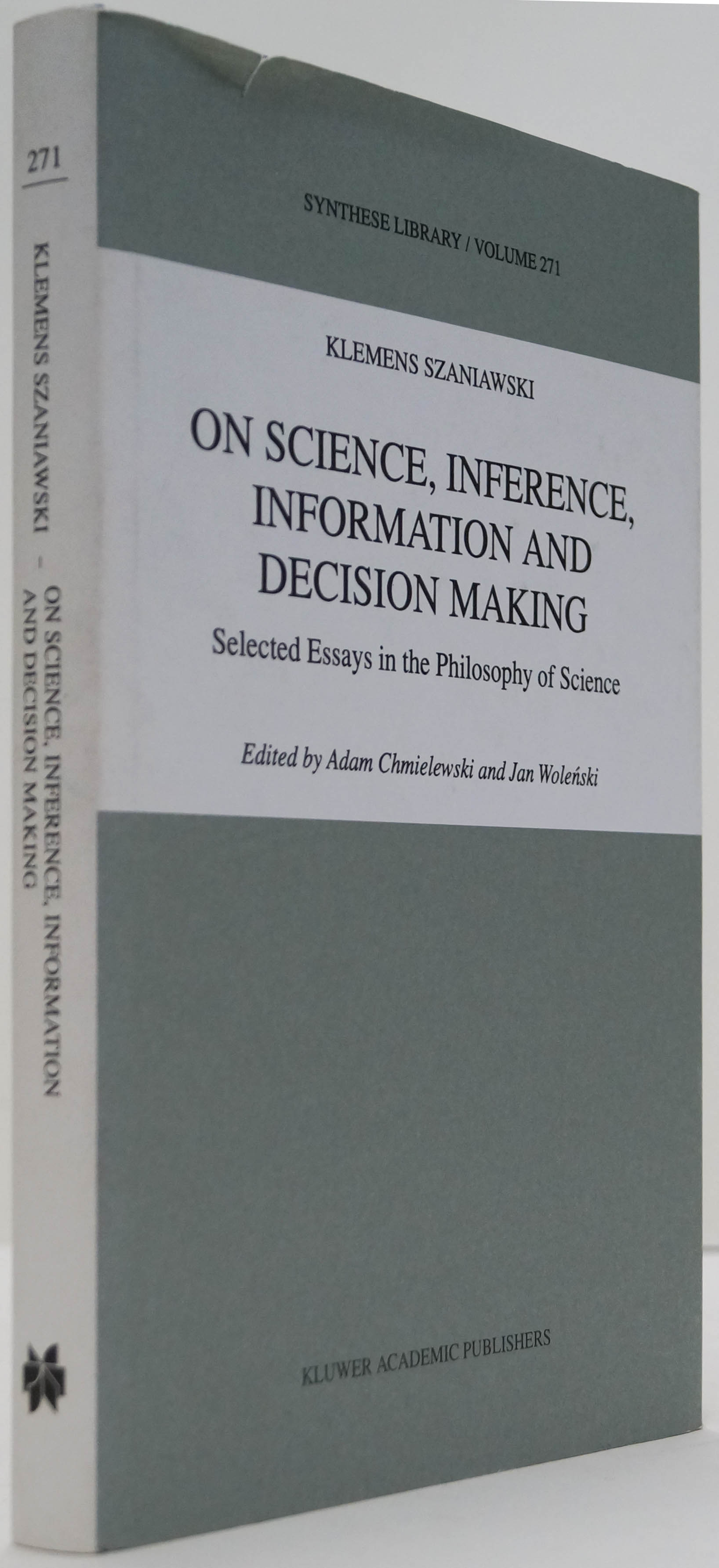 SZANIAWSKI, K., CHMIELEWSKI, A., WOLENSKI, J., (ED.) - On science, inference, information and decision-making. Selected essays in the philosophy of science.
