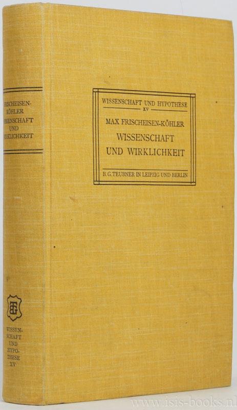 FRISCHEISEN-KÖHLER, M. - Wissenschaft und Wirklichkeit.