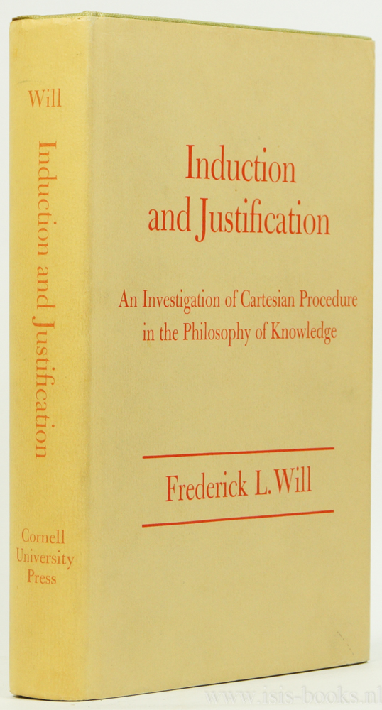 WILL, F.L. - Induction and justification. An investigation of cartesian procedure in the philosophy of knowledge.