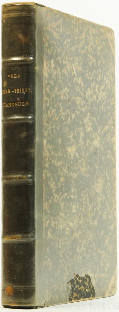 VEGA, G. VON - Logaritmisch-trigonometrisch Handbuch. Neue vollständig durchgesehene und erweiterte Stereotyp-Ausgabe. Bearb. C. Bremiker. Einundsiebenzigste Auflage von F. Tietjen.