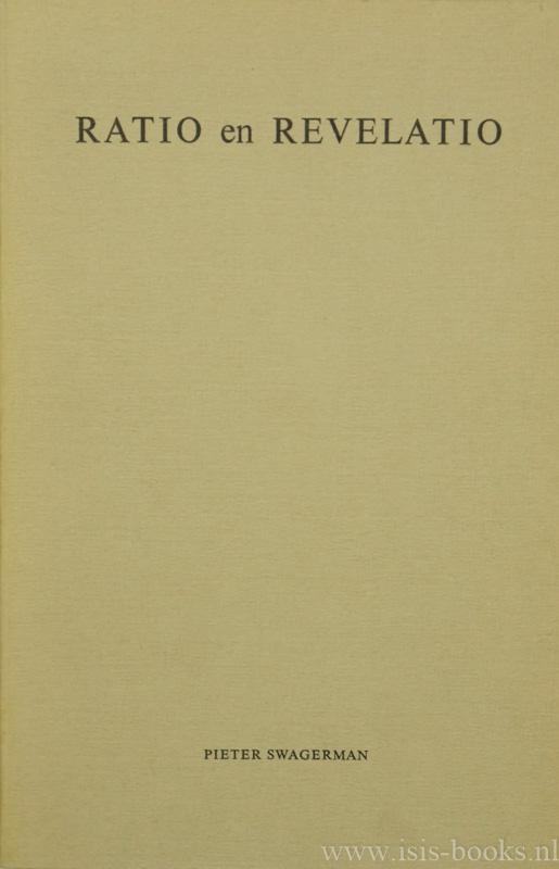 SWAGERMAN, P. - Ratio en revelatio. Een theologisch critisch onderzoek naar het Godsbewijs en de Godsleer uit de menselijke ratio en de verhouding van de natuurlijke theologie tot de geopenbaarde theologie bij enige Nederlandse hoogleraren in de theologie of in de filosofie van 1650 tot 1750.