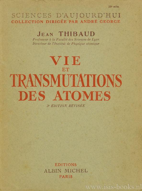 THIBAUD, J. - Vie et transmutations des atomes.