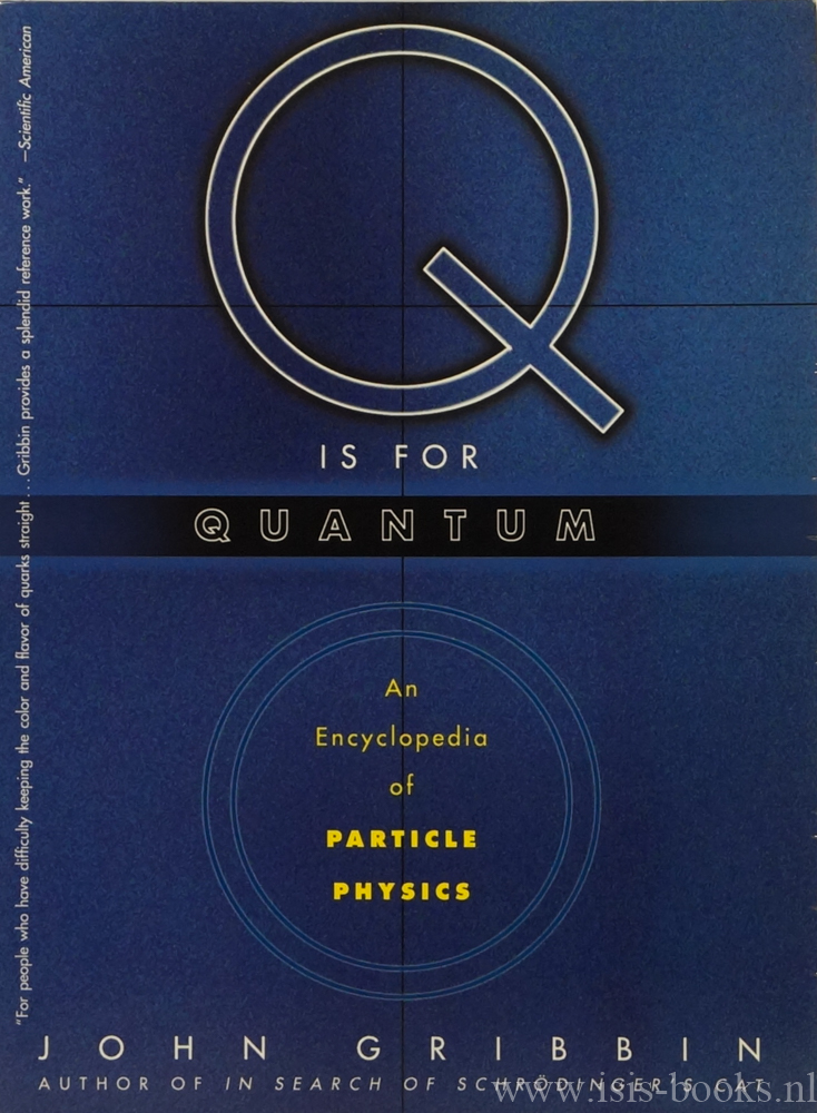 GRIBBIN, J. - Q is for quantum. An encyclopedia of particle physics. Edited by M. Gribbin. Illustrations by J. Gribbin. Timelines by B. Gribbin.
