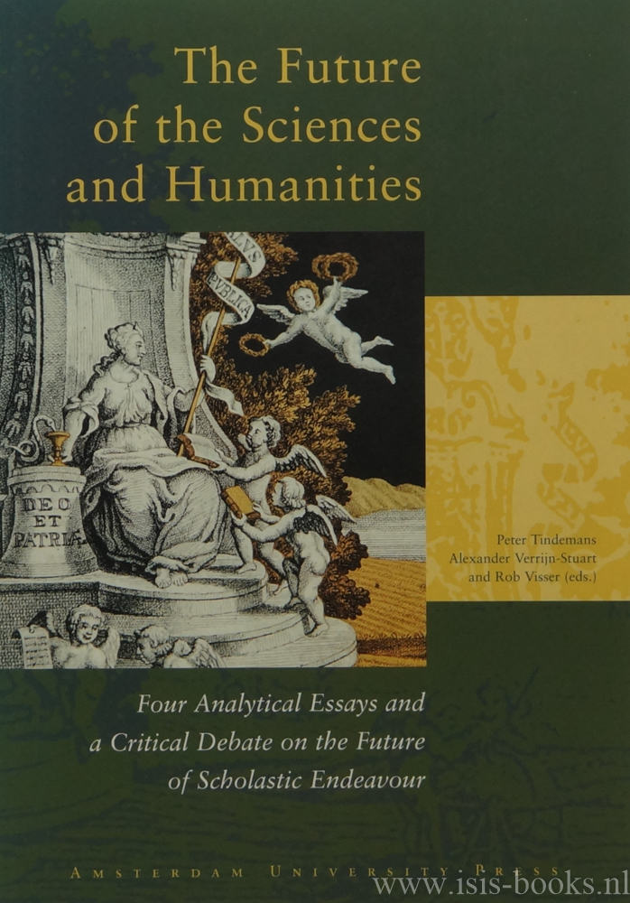 TINDEMANS, C., VERRIJN-STUART, A., VISSER, R., (ED.) - The future of the sciences and humanities. Four analytical essays and a critical debate on the future of scholastic endeavour. Contributions by J. McAllister, J. van Benthem, A. Rip, H. Philipse a.o.