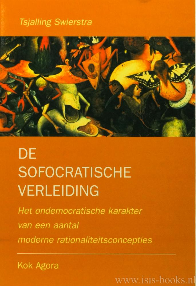 SWIERSTRA, T. - De sofocratische verleiding. Het ondemocratische karakter van een aantal moderne rationaliteitsconcepties.