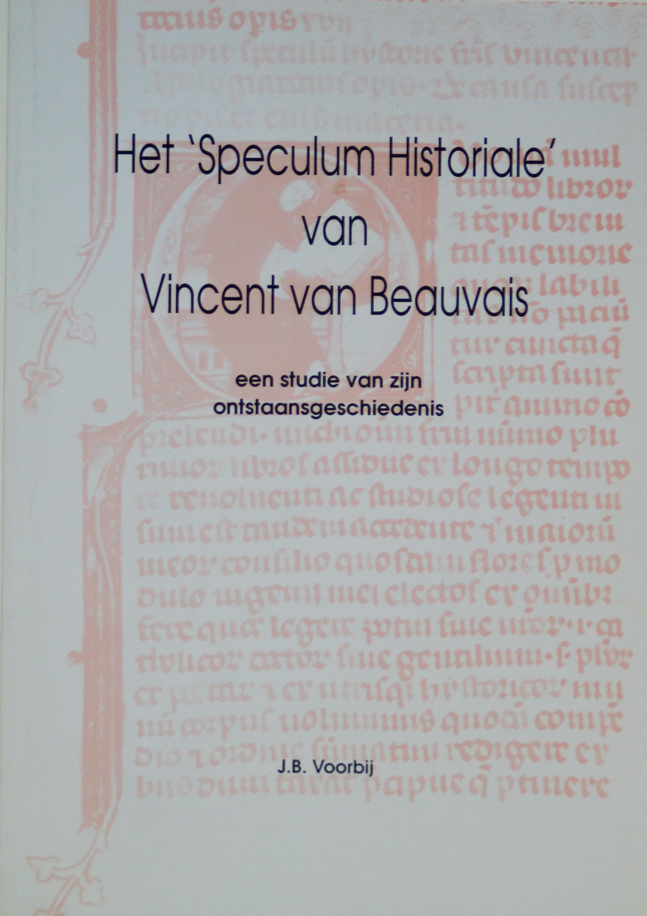 VINCENT VAN BEAUVAIS, VOORBIJ, J.B. - Het 'Speculum historiale' van Vincent van Beauvais. Een studie van zijn ontstaansgeschiedenis.