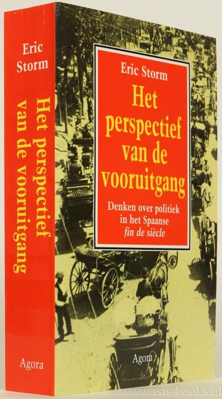 STORM, E. - Het perspectief van de vooruitgang. Denken over politiek in het Spaanse fin de siècle 1890-1914.