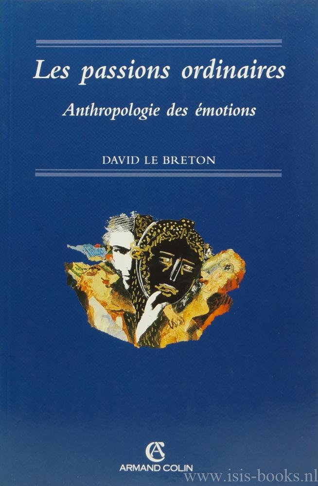 BRETON, D. LE - Les passions ordinaires. Anthropologie des émotions.