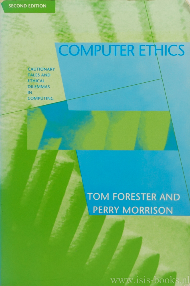 FORESTER, T., MORRISON, P. - Computer ethics. Cautionary tales and ethical dilemmas in computing.