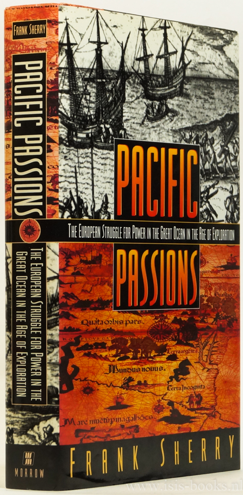 SHERRY, F. - Pacific passions. The European struggle for power in the Great Ocean in the age of exploration.