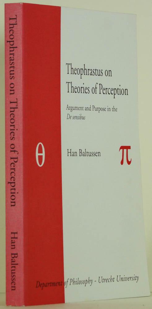 THEOPHRASTUS VAN ERESUS, BALTUSSEN, J.N.M. - Theophrastus on theories of perception. Argument and purpose in the 'De sensibus'. Met een samenvatting in het Nederlands.