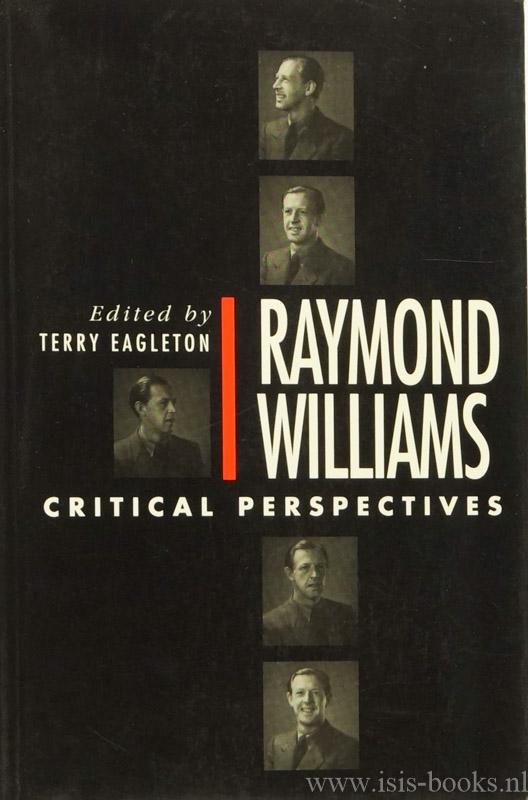 WILLIAMS, R., EAGLETON, T., (ED.) - Raymond Williams. Critical perspectives.