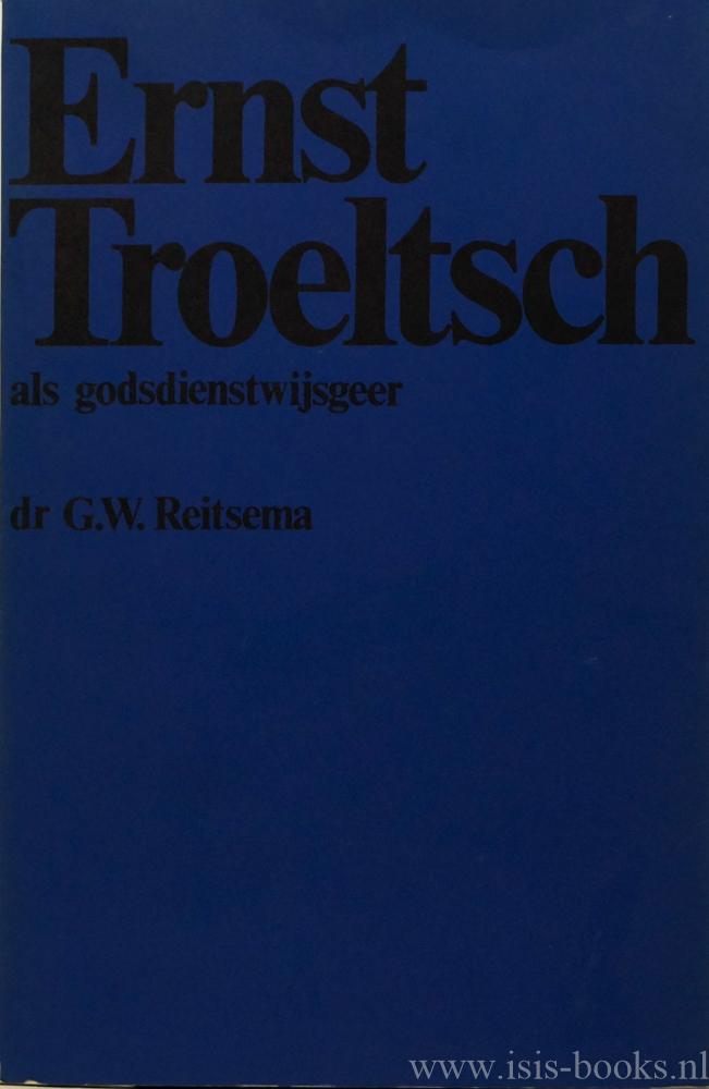 TROELTSCH, E., REITSEMA, G.W. - Ernst Troeltsch als godsdienstwijsgeer.