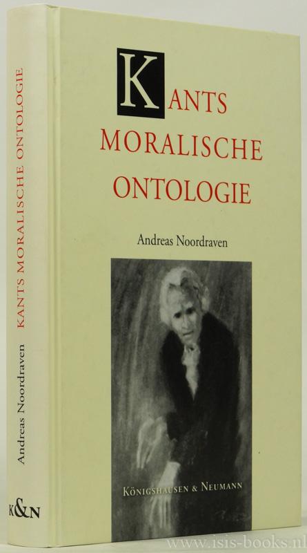 KANT, I., NOORDRAVEN, A. - Kants moralische Ontologie. Historischer Ursprung und systematische Bedeutung. Aus dem Niederländischen von K. Zeyer.