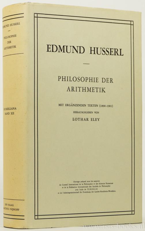HUSSERL, E. - Philosophie der Arithmetik. Mit ergänzenden Texten (1890-1901). Herausgegeben von L. Eley.