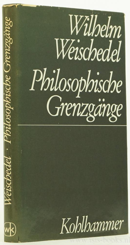 WEISCHEDEL, W. - Philosophische Grenzgänge. Vorträge und Essays.