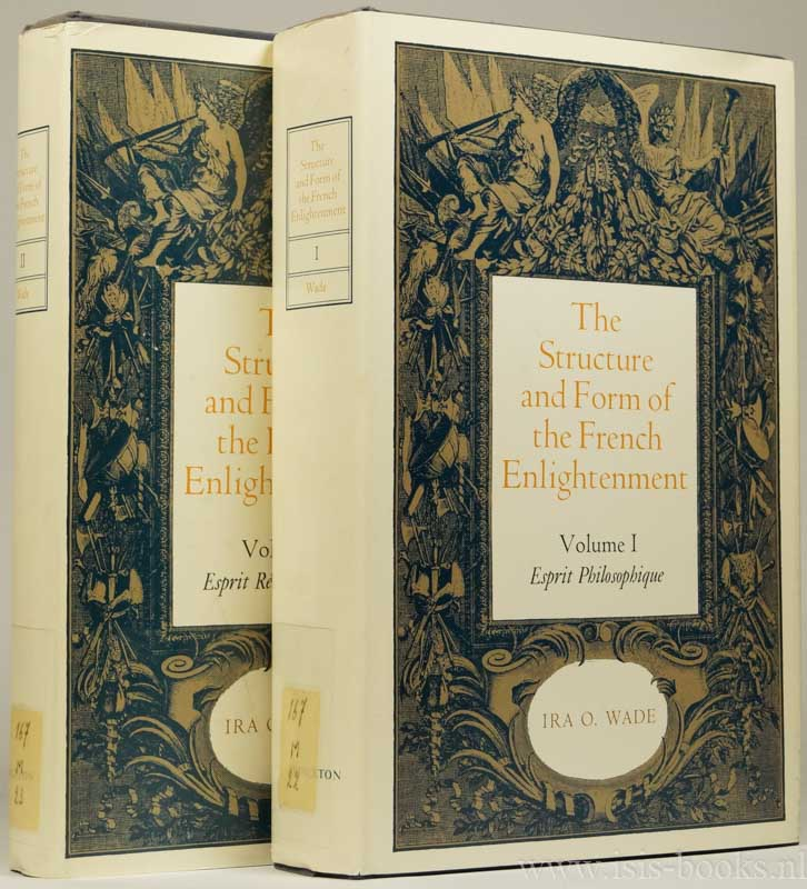 WADE, I.O. - The structure and form of the French Enlightenment. 2 volumes. Complete set.