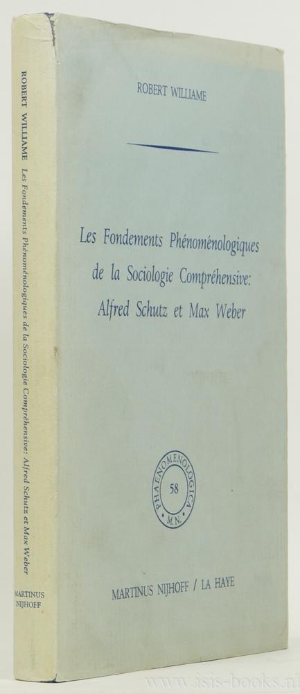 WILLIAME, R. - Les fondements phénoménologiques de la sociologie compréhensive: Alfred Schütz et Max Weber.