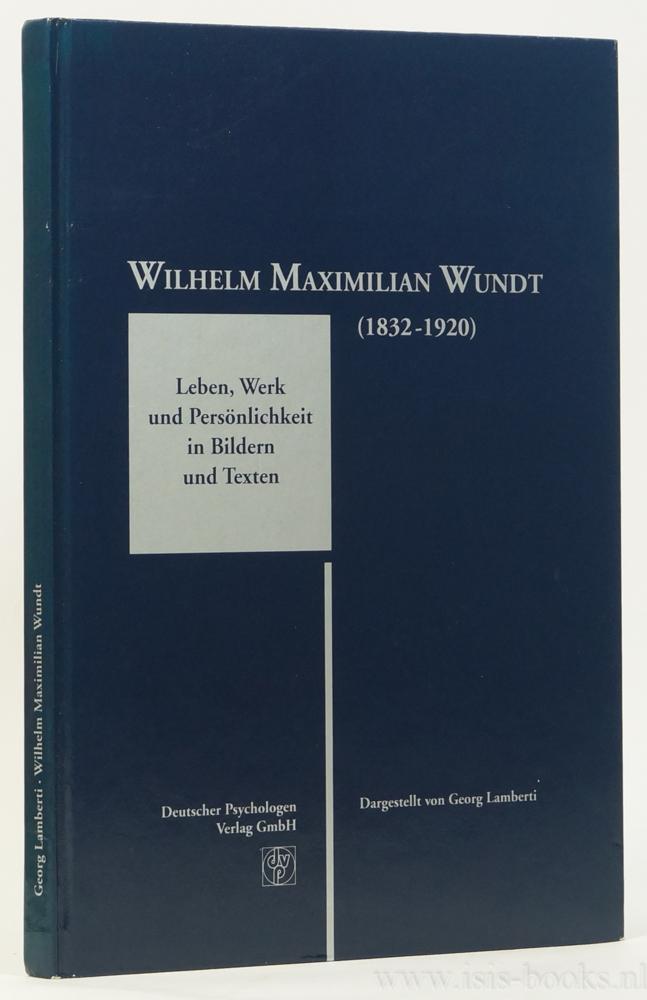 WUNDT, W., LAMBERTI, G. - Wilhelm Maximilian Wundt (1832-1920). Leben, Werk und Persönlichkeit in Bildern und Texten. Dargestellt von Georg Lamberti in Gedenken an den 75jährigen Todestag von Wilhelm Wundt.