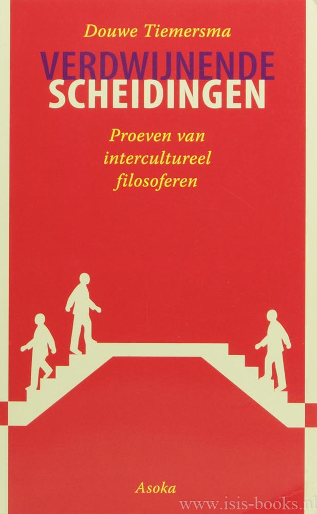 TIEMERSMA, D. - Verdwijnende scheidingen. Proeven van intercultureel filosoferen.